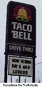 This sign is REAL!  Taken at the Taco Bell on Hiway 28 in Milford Ohio.
